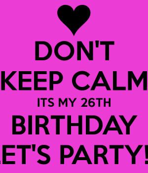 It 39 s My 26th Birthday