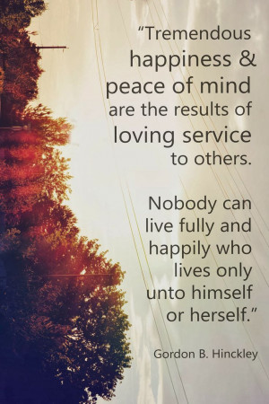 LDS Quote on Service by Gordon B. Hinckley #service #charity # ...