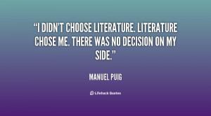 quote-Manuel-Puig-i-didnt-choose-literature-literature-chose-me-5586 ...