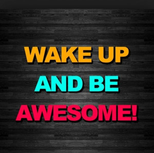 Wake up workout be awesome