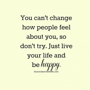 Just live your life and be happy