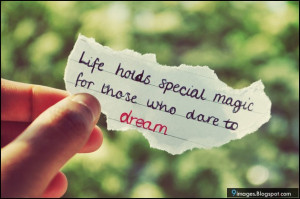 life holds special magic for those who dare to dream