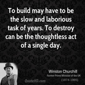 To build may have to be the slow and laborious task of years. To ...