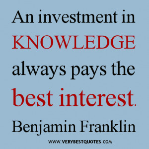 KNOWLEDGE QUOTES, An investment in knowledge always pays the best ...