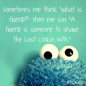 Cookie Monster says: