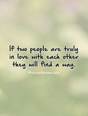 If two people are truly in love with each other they will find a way ...