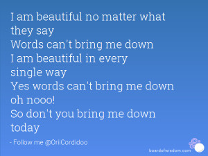 am beautiful no matter what they say Words can't bring me down I am ...