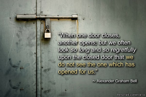 """... do not see the one which has opened for us."""" ~ Alexander Graham Bell"""