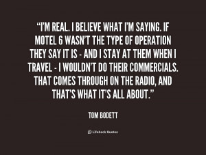 quote-Tom-Bodett-im-real-i-believe-what-im-saying-220103.png