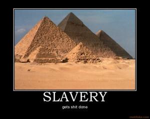 photo slavery-gets-shit-done.jpg