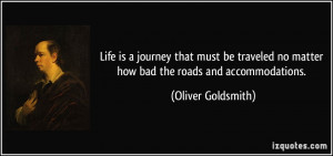 Life is a journey that must be traveled no matter how bad the roads ...