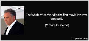 The Whole Wide World is the first movie I've ever produced. - Vincent ...