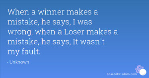 mistake, he says, I was wrong, when a Loser makes a mistake, he ...