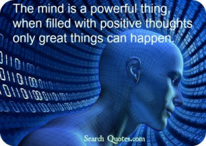 The mind is a powerful thing, when filled with positive thoughts only ...