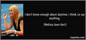 More Melissa Joan Hart Quotes