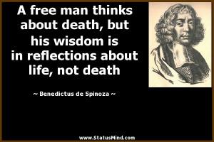 ... about life, not death - Benedictus de Spinoza Quotes - StatusMind.com