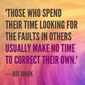 spend their time looking for the faults in others usually make no time ...