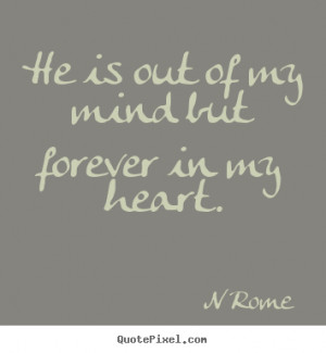 ... quotes about love - He is out of my mind but forever in my heart