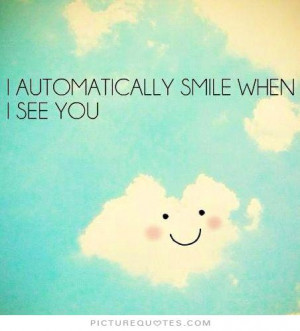 automatically smile when i see you Picture Quote #1