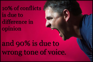 ... due to difference in opinion and 90% is due to wrong tone of voice