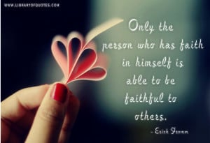 ... has Faith In Himself Is able to be Faithful to Others ~ Faith Quote