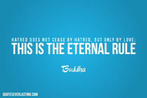 Hatred-does-not-cease-by-hatred-but-only-by-love-this-is-the-eternal ...
