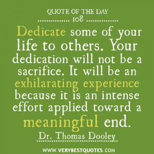 Dedicate some of your life to others. Your dedication will not be a ...
