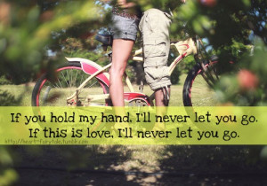 heart-fairytale:If you hold my hand, I'll never let you go.If this ...