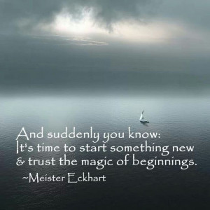 And suddenly you know: it's time to start something new and trust the ...