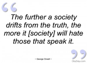 the further a society drifts from the george orwell