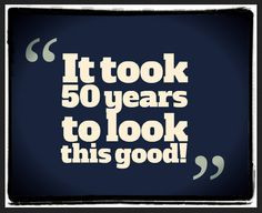 it took 50 years to look this good more 50 feelings funny 50th ...