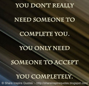 ... You only need someone to accept you completely. #relationships #quotes