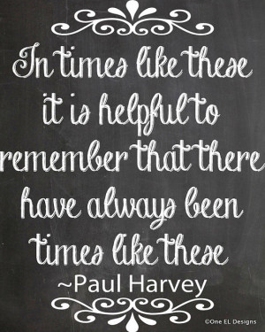 In Times like These - Paul Harvey Quote chalkboard Style Instant ...