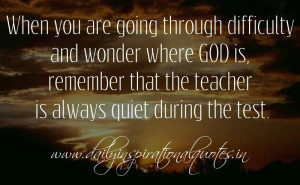 When you are going through difficulty and wonder where GOD is ...