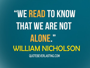We-read-to-know-that-we-are-not-alone.-Williwam-Nicholson.jpg