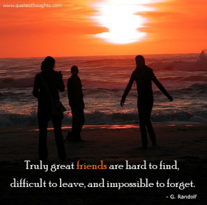 Friendship Quotes-Thoughts-G. Randolf-Great Friends-Hard-Difficult