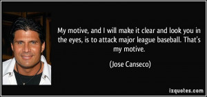 My motive, and I will make it clear and look you in the eyes, is to ...