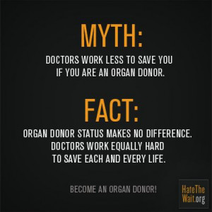 FACT: Organ donor status makes no difference. Doctors work equally ...