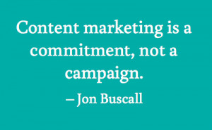Content Marketing Is A Commitment Not A Campaign - Advertising Quote