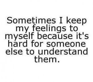 Keep your feelings to yourself..