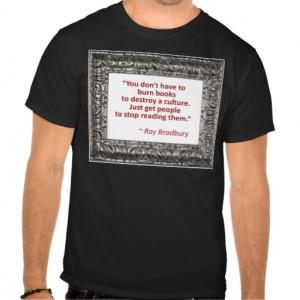 Ray Bradbury Quote About Burning Books Shirt