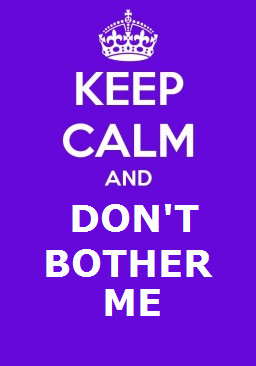 keep calm and don t bother me by dorfal keep calm and don t forget to ...