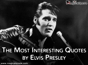 Elvis Presley Quotes About Music Quotes by elvis presley