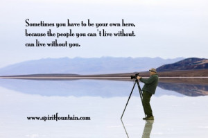 Sometimes You Have To Be Your Own Hero - Inspirational Quote
