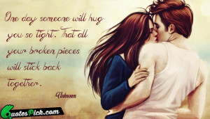 One Day Someone Will Hug Quote by Unknown @ Quotespick.com