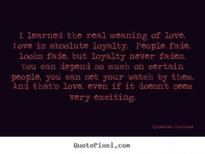 ... the real meaning of love. love is absolute loyalty. .. - Love quotes
