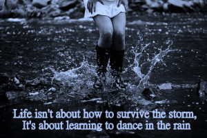 Life-isnt-about-how-to-survive-the-storm-its-about-learning-to-dance ...