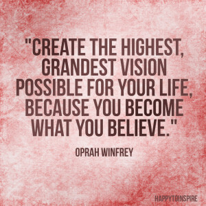 Quote of the Day: Create the highest, grandest vision