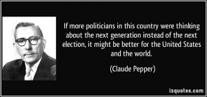 were thinking about the next generation instead of the next election ...