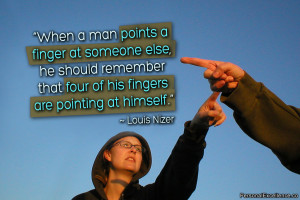 """... that four of his fingers are pointing at himself."""" ~ Louis Nizer"""